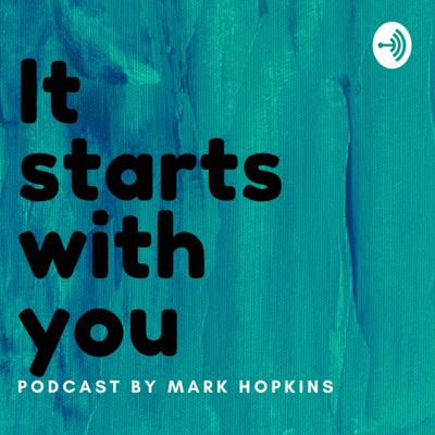 It Starts With YOU by Mark Hopkins
