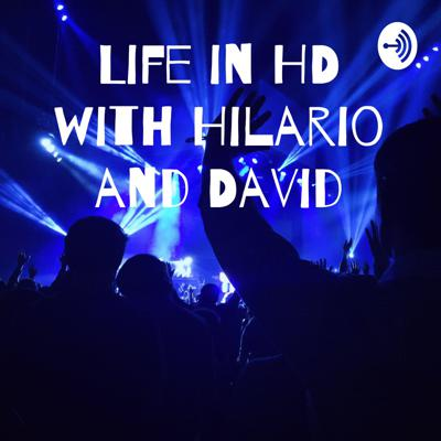 Life in HD with Hilario and David