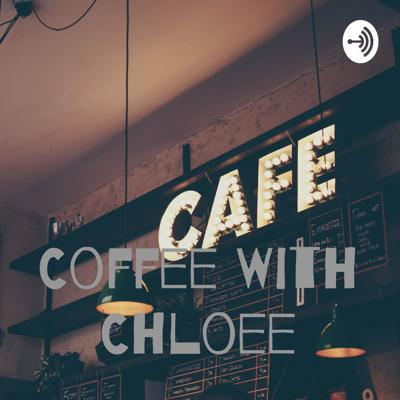 Coffee with Chloeé