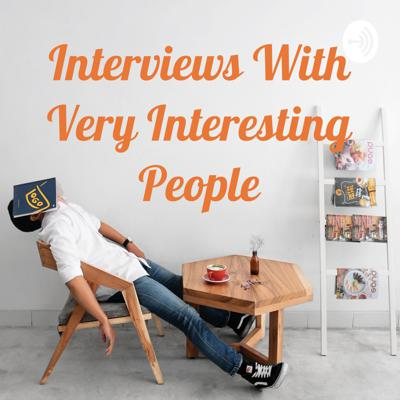 Interviews With Very Interesting People