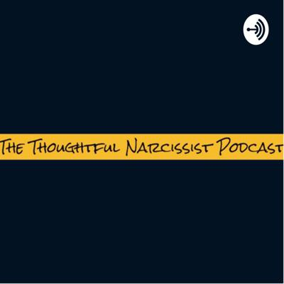 The Thoughtful Narcissist Podcast