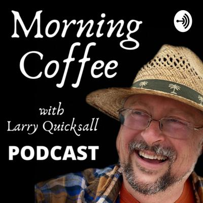 Morning Coffee with Larry Quicksall