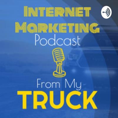 Internet Marketing Podcast From My Truck