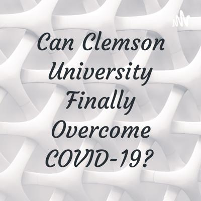 Can Clemson University Finally Overcome COVID-19?