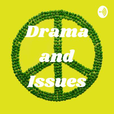 Drama and Issues