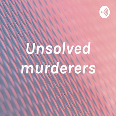 Unsolved murderers