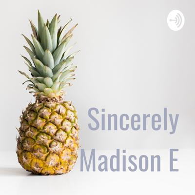 Sincerely Madison E