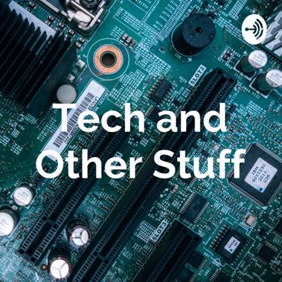 Tech and Other Stuff