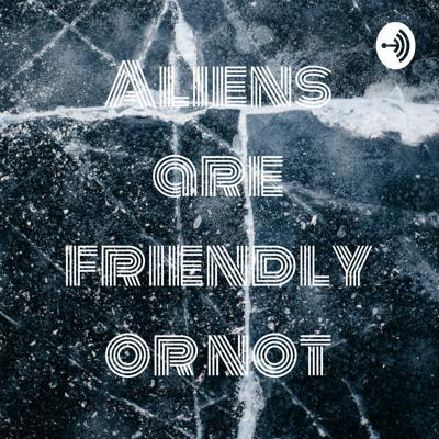 Aliens are friendly or not