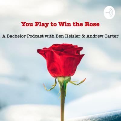 You Play To Win The Rose: A Bachelor Podcast