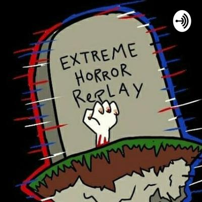 Extreme Horror Replay Podcast