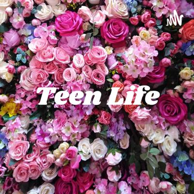 Teen Life: The Podcast