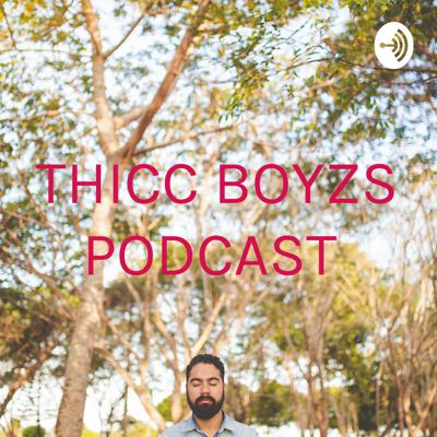 THICC BOYZS PODCAST