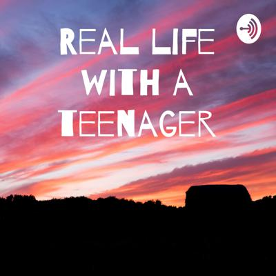 Real life with a teenager