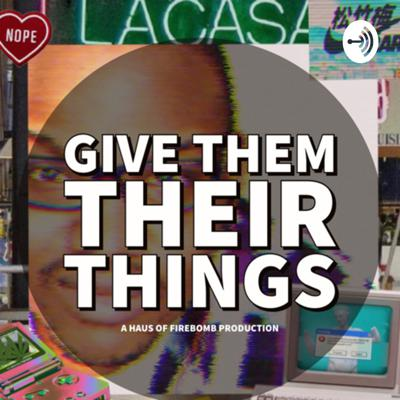 Give them their things