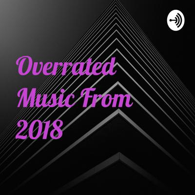 Overrated Music From 2018