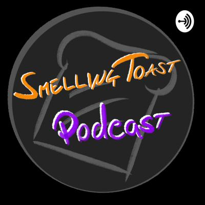 Smelling Toast Podcast