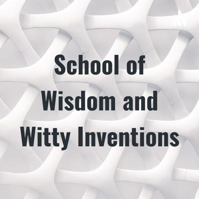 School of Wisdom and Witty Inventions
