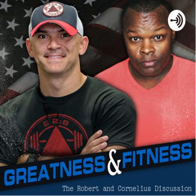 Greatness & Fitness: The Robert and Cornelius Discussion