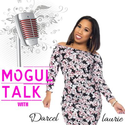 Mogul Talk with Darcel Laurie