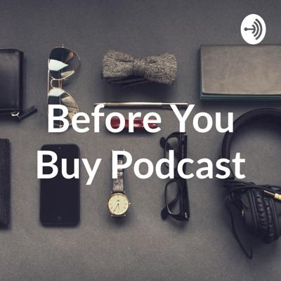 Before You Buy Podcast