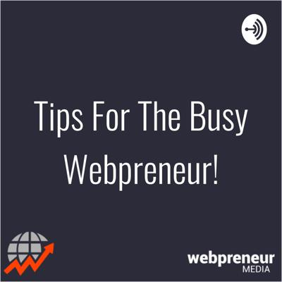 Tips For The Busy Webpreneur!