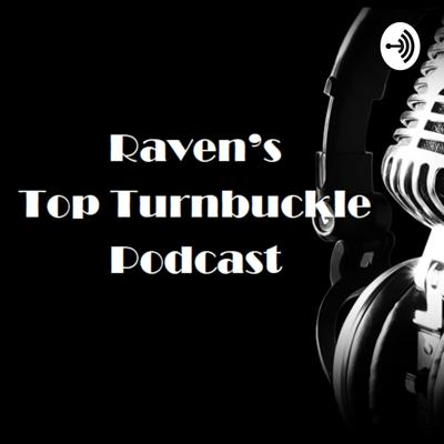 Raven's Top Turnbuckle Podcast