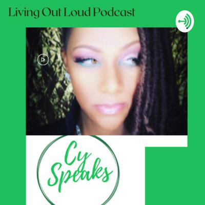Living Life Out Loud w/Cy Speaks
