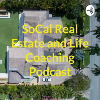 SoCal Real Estate and Life Coaching Podcast
