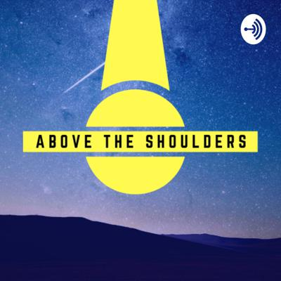 Above the Shoulders Podcast