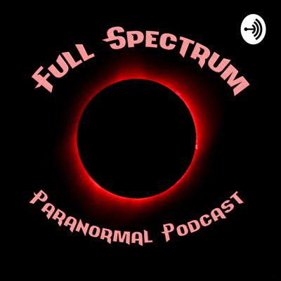 Full Spectrum Paranormal Podcast