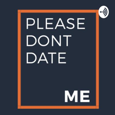 Please Don't Date Me