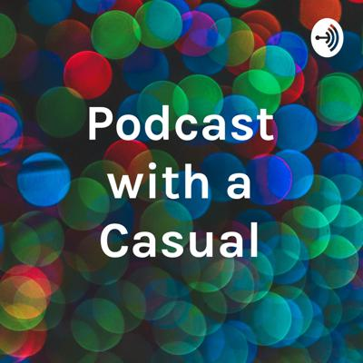 Podcast with a Casual