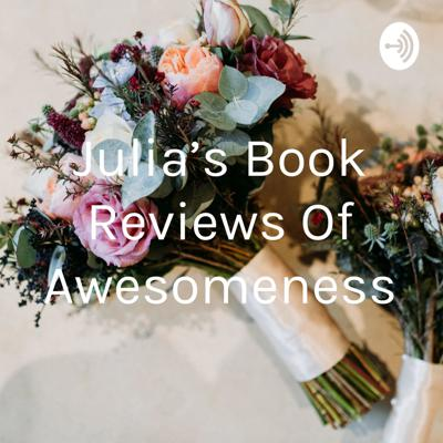 Julia's Book Reviews Of Awesomeness