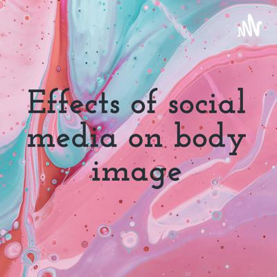 Effects of social media on body image
