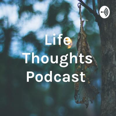 Life Thoughts Podcast