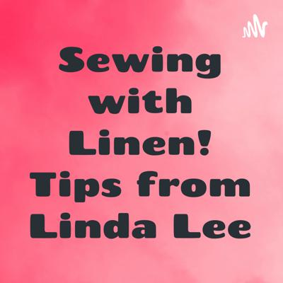 Sewing with Linen! Tips from Linda Lee