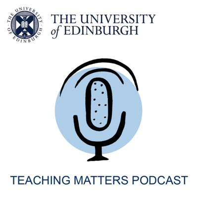 The Teaching Matters Podcast, created by the University of Edinburgh, complements the University's Teaching Matters blog. It invites students and staff to engage in topical conversations, and debate and celebrate learning and teaching in Higher Education.
