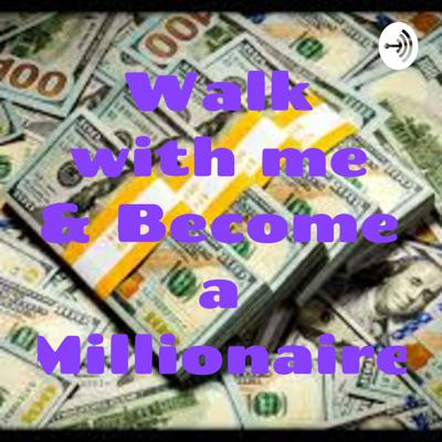 Walk with me & Become a Millionaire