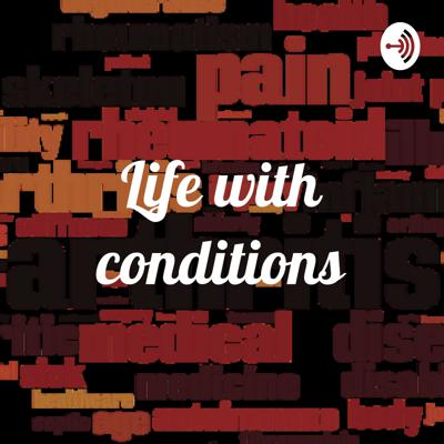 Life with conditions