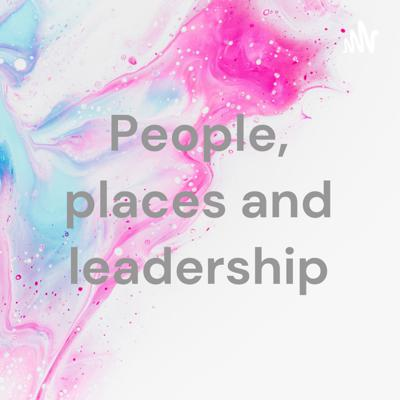 People, places and leadership