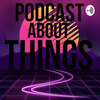 Podcast About Things