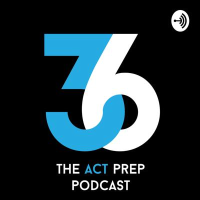 36: The ACT Prep Podcast