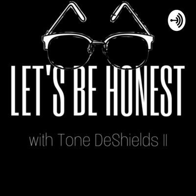 Let's Be Honest with Tone DeShields II