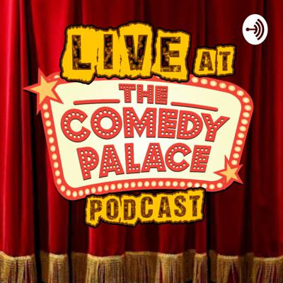 Live at The Comedy Palace Podcast