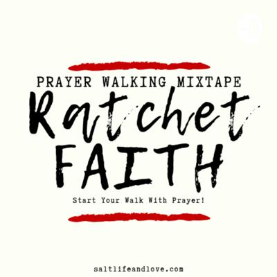 Ratchet Faith | Prayer Walking Mixtape