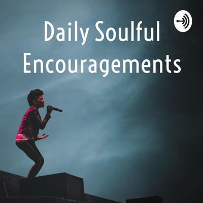 Daily Soulful Encouragements