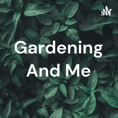 Gardening And Me