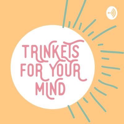 Trinkets For Your Mind