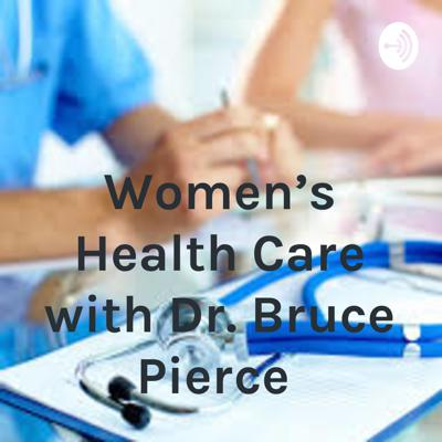 Women's Health Care with Dr. Bruce Pierce